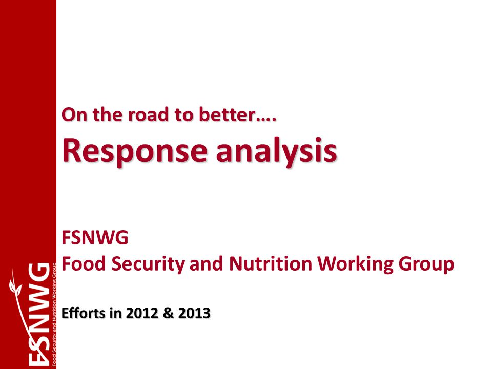 FSNWG Livestock & pastoral Sub-group Identification of response activities Sectors Livestock health & feed Human nutrition, health & sanitation Access & availability of food Water harvesting & collection Conflict & cross-border issues Infra-structure Access to markets & market prices Community-based Early Warning + Implications for programming + Drawing on best practice in similar analogue years + targeting hotspots & using on-going programming as entry points September 2012