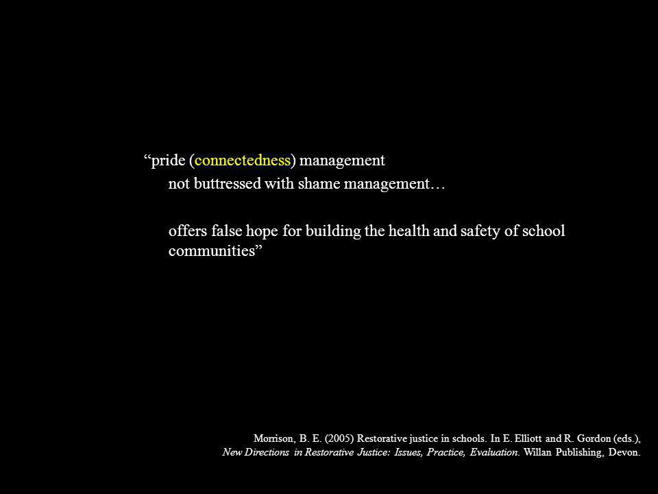 pride (connectedness) management not buttressed with shame management… offers false hope for building the health and safety of school communities Morrison, B.