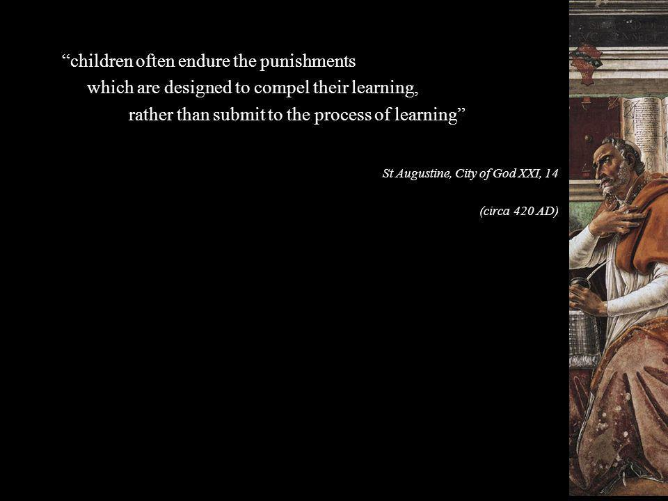 """""""children often endure the punishments which are designed to compel their learning, rather than submit to the process of learning"""" St Augustine, City"""