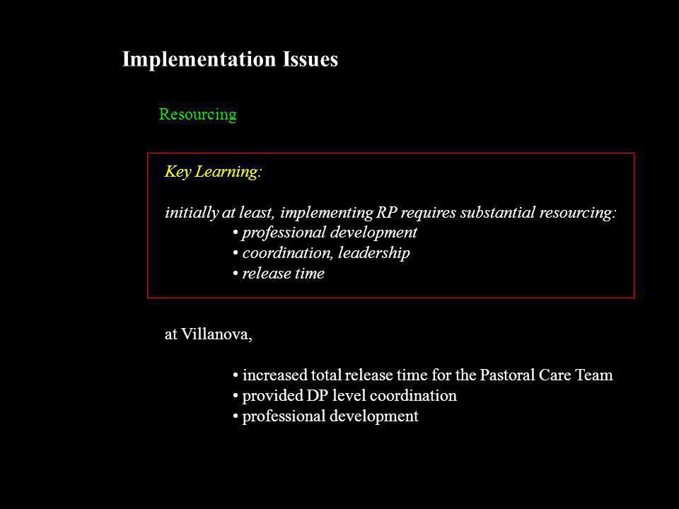 Implementation Issues Resourcing Key Learning: initially at least, implementing RP requires substantial resourcing: professional development coordinat