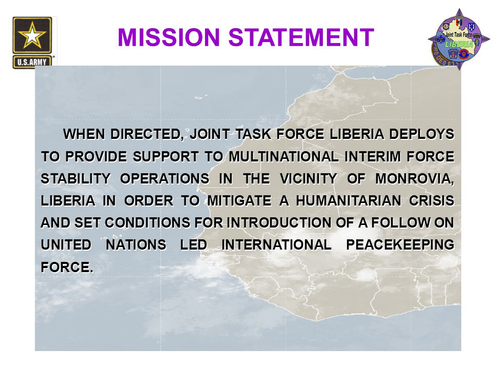 WHEN DIRECTED, JOINT TASK FORCE LIBERIA DEPLOYS TO PROVIDE SUPPORT TO MULTINATIONAL INTERIM FORCE STABILITY OPERATIONS IN THE VICINITY OF MONROVIA, LI