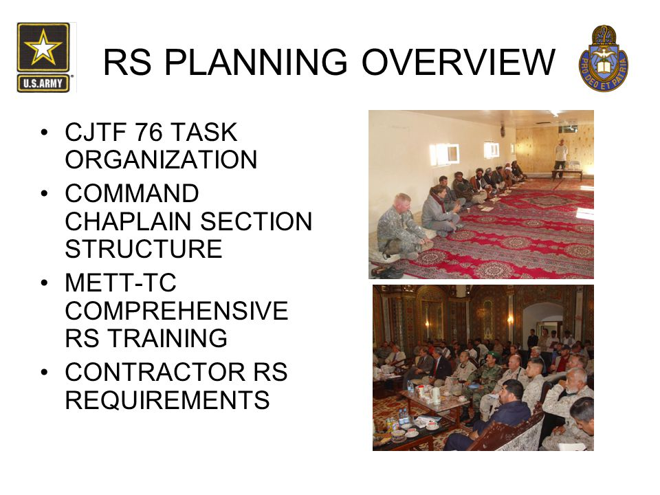 RS PLANNING OVERVIEW CJTF 76 TASK ORGANIZATION COMMAND CHAPLAIN SECTION STRUCTURE METT-TC COMPREHENSIVE RS TRAINING CONTRACTOR RS REQUIREMENTS