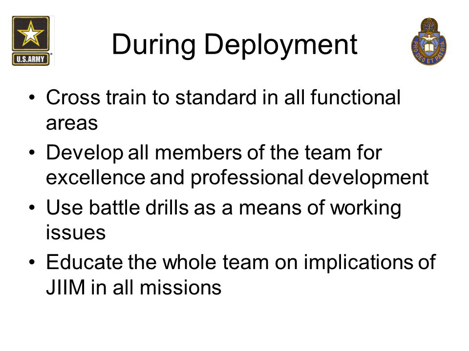 During Deployment Cross train to standard in all functional areas Develop all members of the team for excellence and professional development Use batt