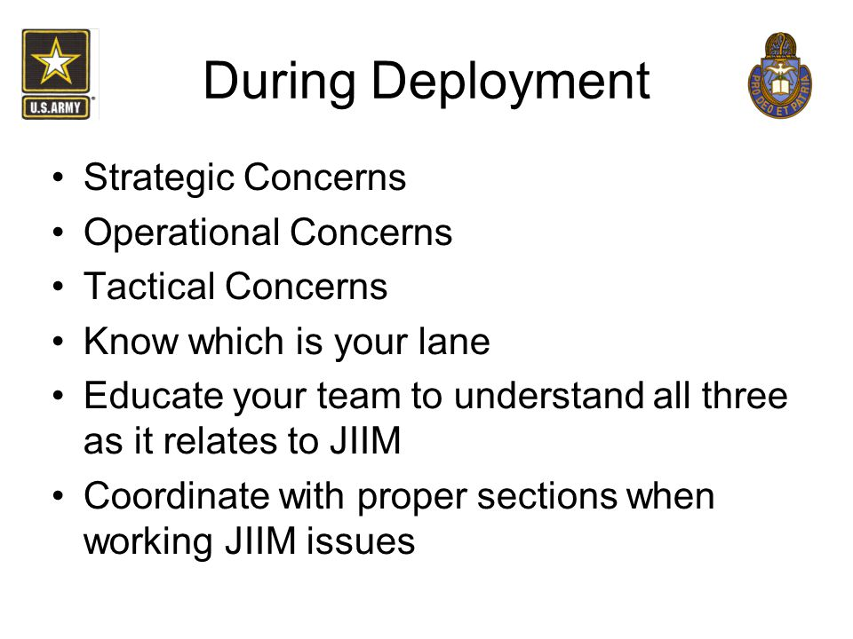During Deployment Strategic Concerns Operational Concerns Tactical Concerns Know which is your lane Educate your team to understand all three as it re