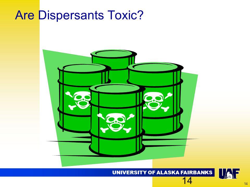 UNIVERSITY OF ALASKA FAIRBANKS 14 Are Dispersants Toxic? 14