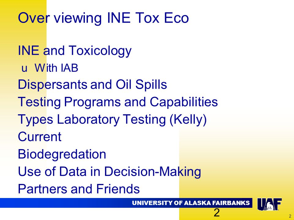 UNIVERSITY OF ALASKA FAIRBANKS 2 Over viewing INE Tox Eco INE and Toxicology uWith IAB Dispersants and Oil Spills Testing Programs and Capabilities Ty
