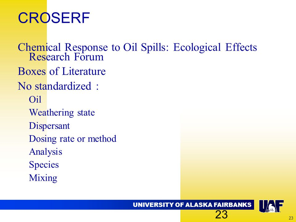 UNIVERSITY OF ALASKA FAIRBANKS 23 CROSERF Chemical Response to Oil Spills: Ecological Effects Research Forum Boxes of Literature No standardized : Oil