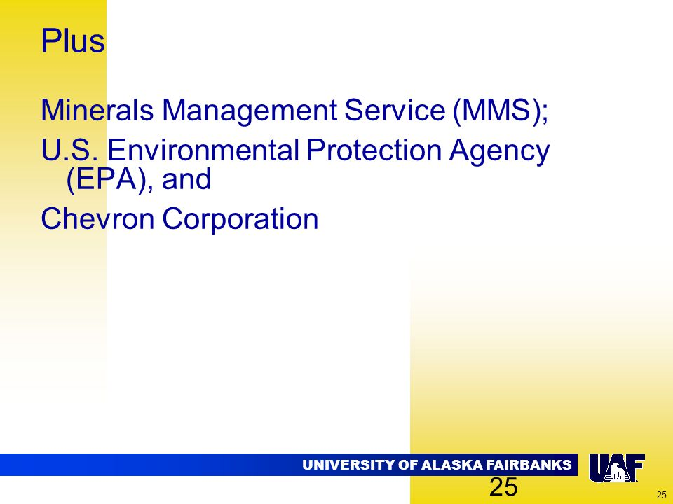 UNIVERSITY OF ALASKA FAIRBANKS 25 Plus Minerals Management Service (MMS); U.S. Environmental Protection Agency (EPA), and Chevron Corporation 25