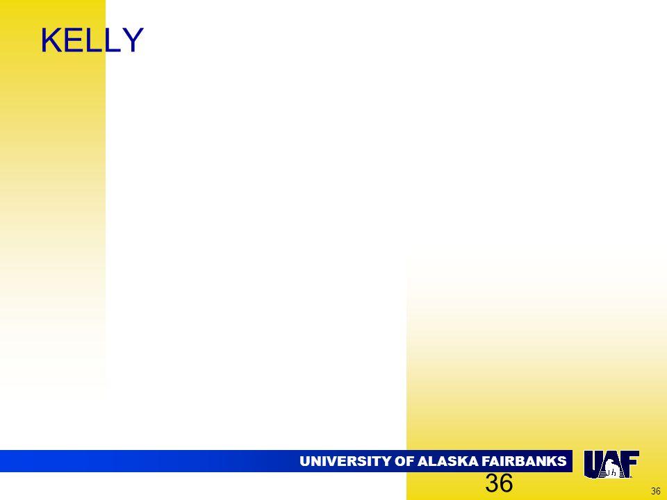 UNIVERSITY OF ALASKA FAIRBANKS 36 KELLY 36