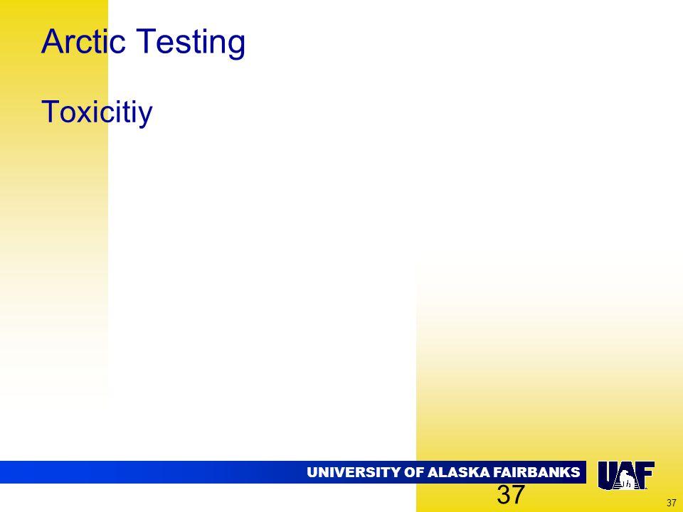 UNIVERSITY OF ALASKA FAIRBANKS 37 Arctic Testing Toxicitiy 37