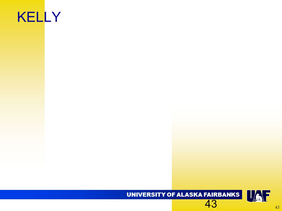 UNIVERSITY OF ALASKA FAIRBANKS 43 KELLY 43