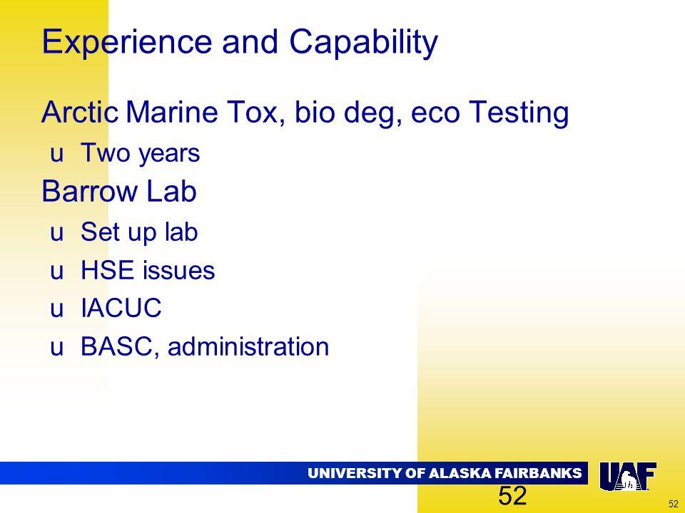 UNIVERSITY OF ALASKA FAIRBANKS 52 Experience and Capability Arctic Marine Tox, bio deg, eco Testing uTwo years Barrow Lab uSet up lab uHSE issues uIAC