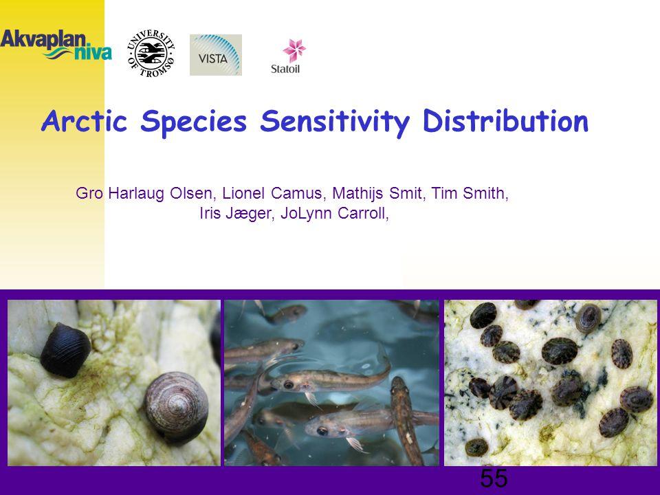 UNIVERSITY OF ALASKA FAIRBANKS 55 Arctic Species Sensitivity Distribution Gro Harlaug Olsen, Lionel Camus, Mathijs Smit, Tim Smith, Iris Jæger, JoLynn
