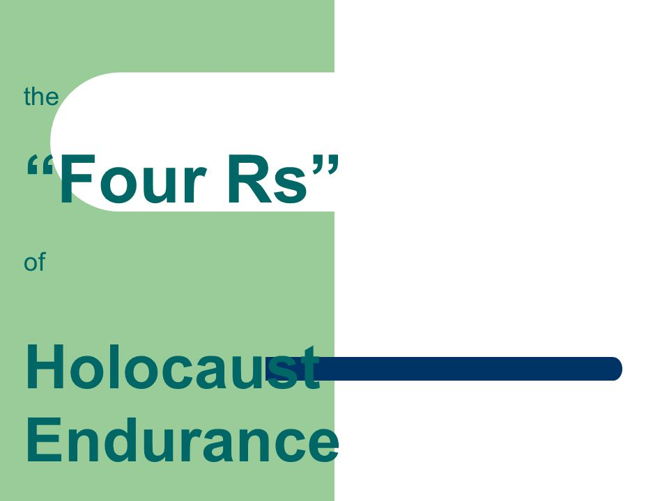 the Four Rs of Holocaust Endurance