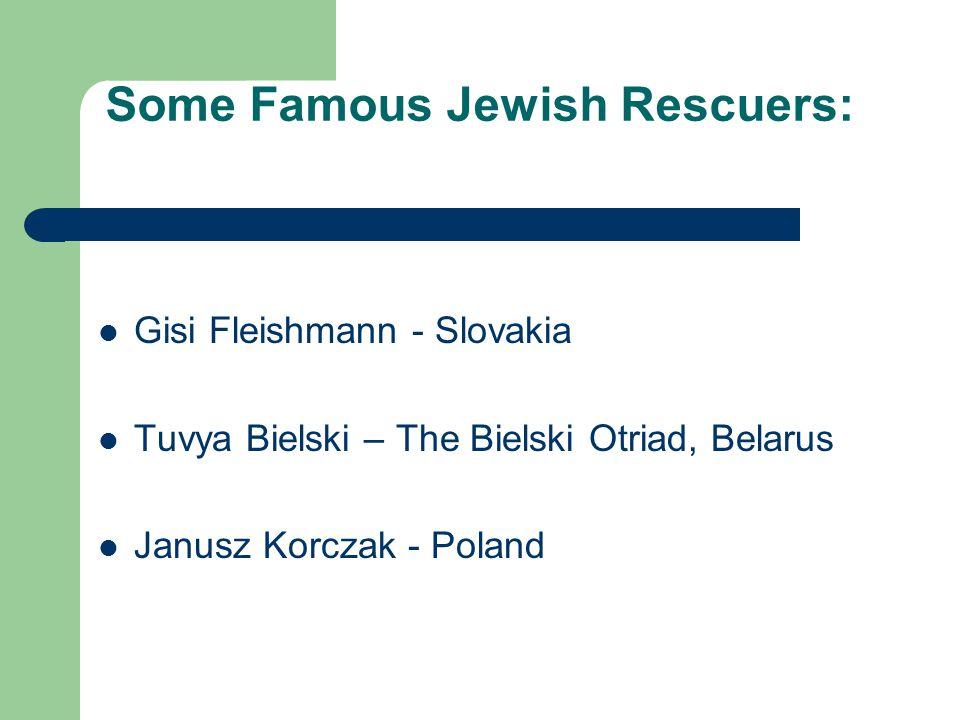 Some Famous Jewish Rescuers: Gisi Fleishmann - Slovakia Tuvya Bielski – The Bielski Otriad, Belarus Janusz Korczak - Poland