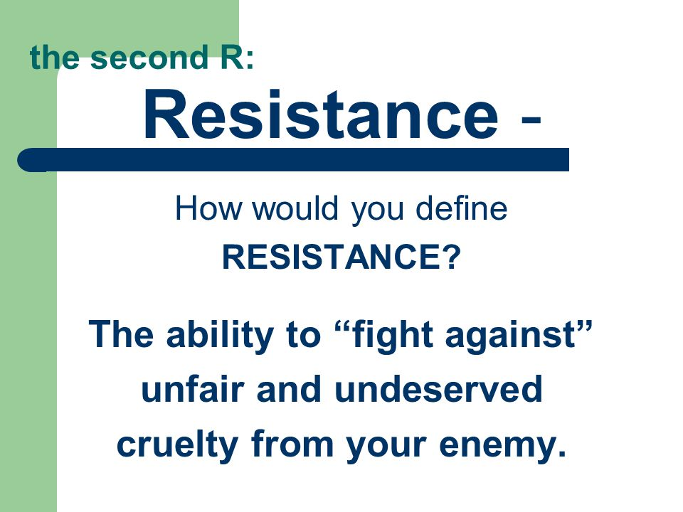 the second R: Resistance - How would you define RESISTANCE.