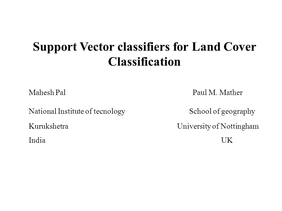 Support Vector classifiers for Land Cover Classification Mahesh Pal Paul M.