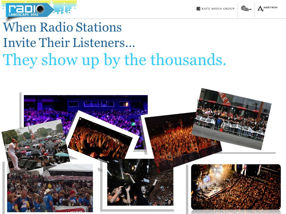 LANDSCAPE 2012 When Radio Stations Invite Their Listeners… They show up by the thousands.