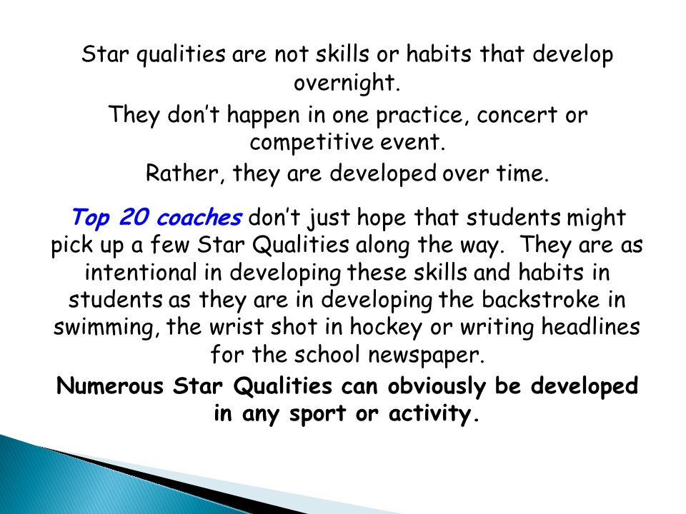 Star qualities are not skills or habits that develop overnight. They don't happen in one practice, concert or competitive event. Rather, they are deve