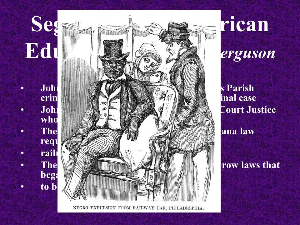 Segregation in American Education— Plessy v. Ferguson John H.