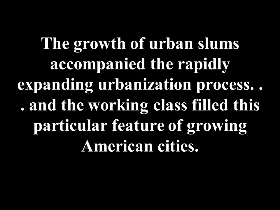 The growth of urban slums accompanied the rapidly expanding urbanization process...