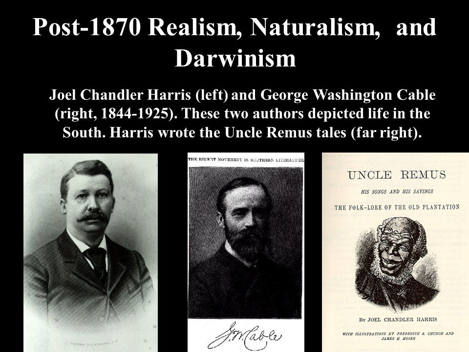 Post-1870 Realism, Naturalism, and Darwinism Joel Chandler Harris (left) and George Washington Cable (right, 1844-1925).