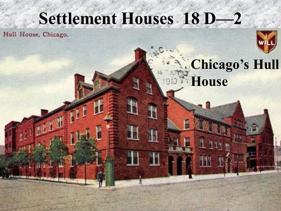 Settlement Houses 18 D—2 Settlement houses became labs for urban reform— most social workers believed it would require government intervention (anti-