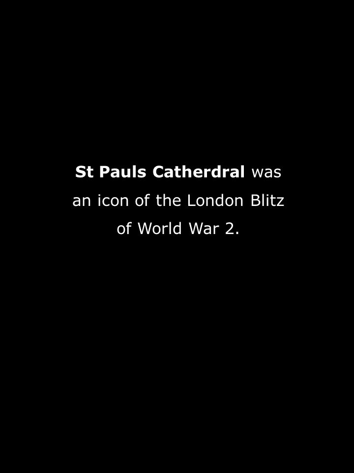 St Pauls Catherdral was an icon of the London Blitz of World War 2.