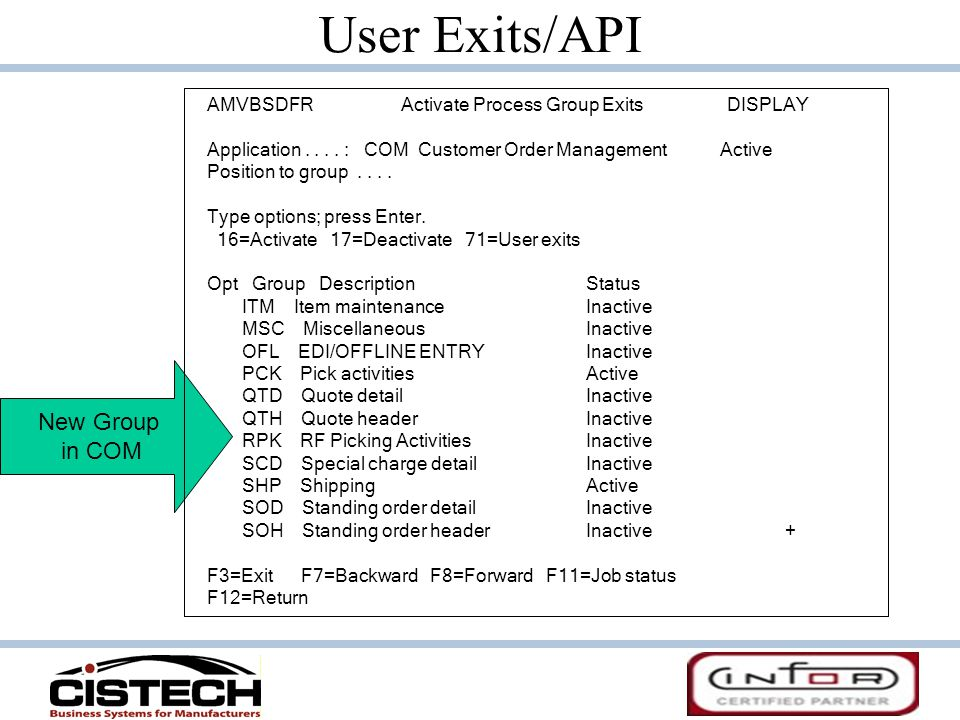User Exits/API AMVBSDFR Activate Process Group Exits DISPLAY Application.... : COM Customer Order Management Active Position to group.... Type options