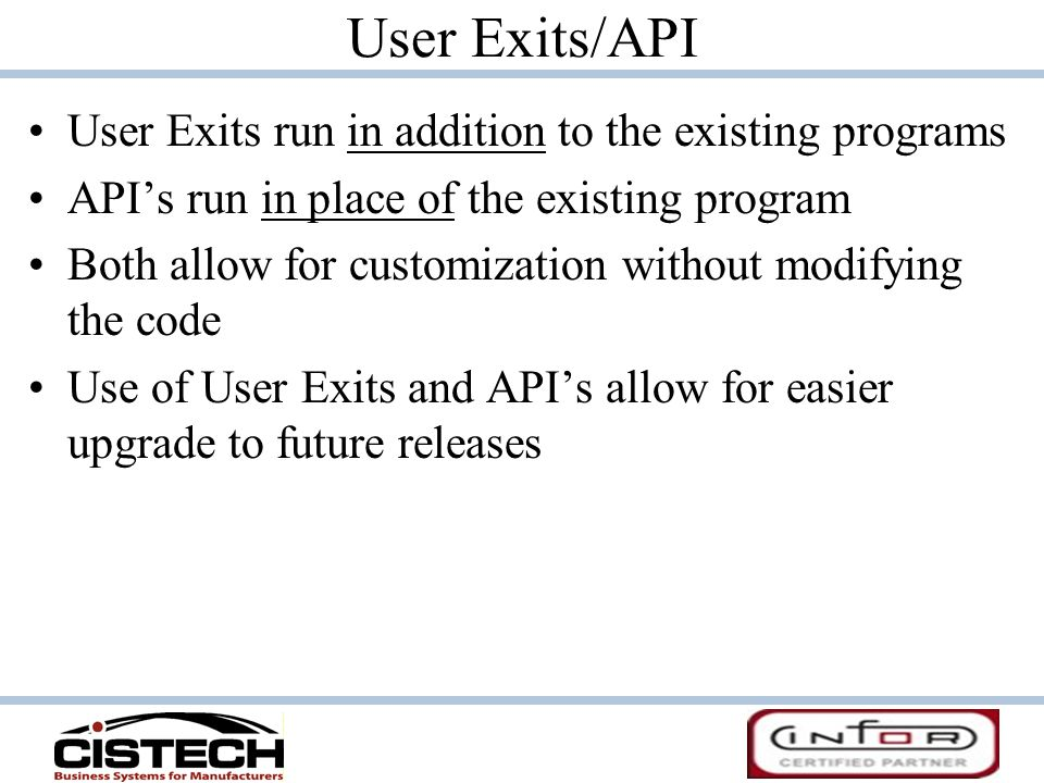 User Exits/API User Exits run in addition to the existing programs API's run in place of the existing program Both allow for customization without mod