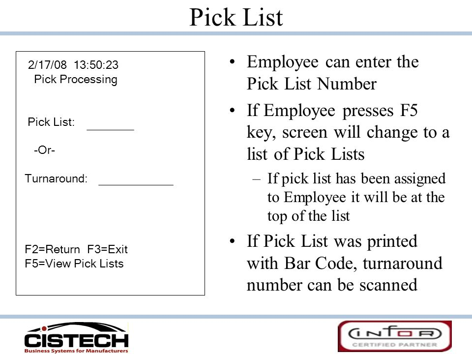 Pick List Employee can enter the Pick List Number If Employee presses F5 key, screen will change to a list of Pick Lists –If pick list has been assign