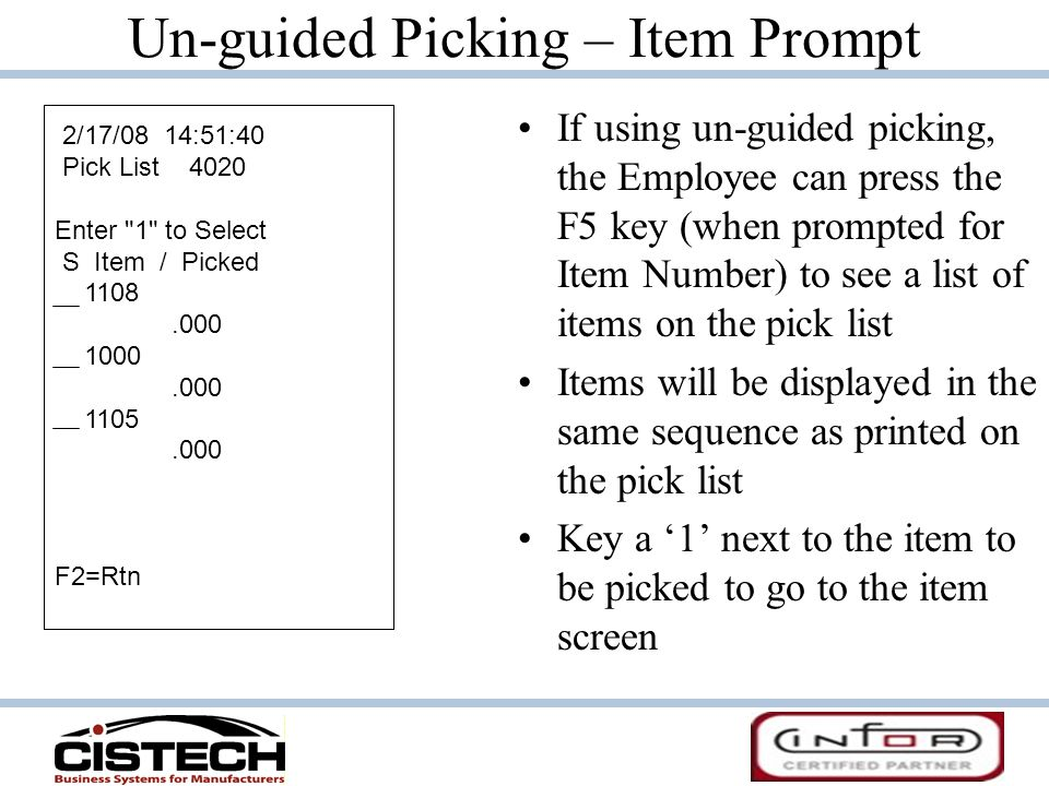 Un-guided Picking – Item Prompt If using un-guided picking, the Employee can press the F5 key (when prompted for Item Number) to see a list of items o