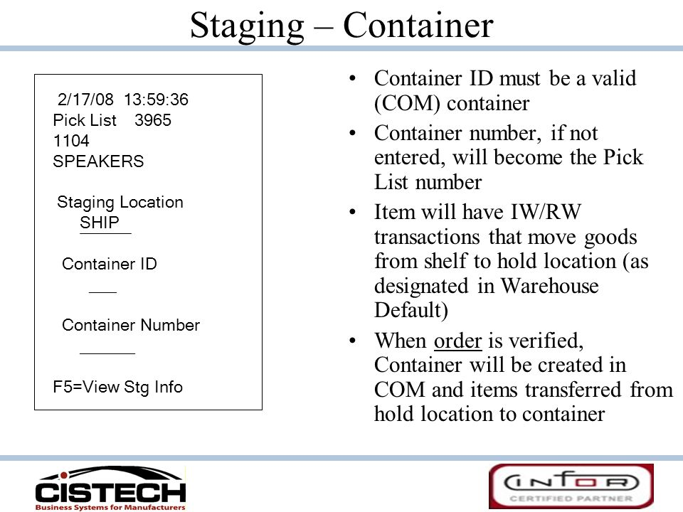 Staging – Container Container ID must be a valid (COM) container Container number, if not entered, will become the Pick List number Item will have IW/