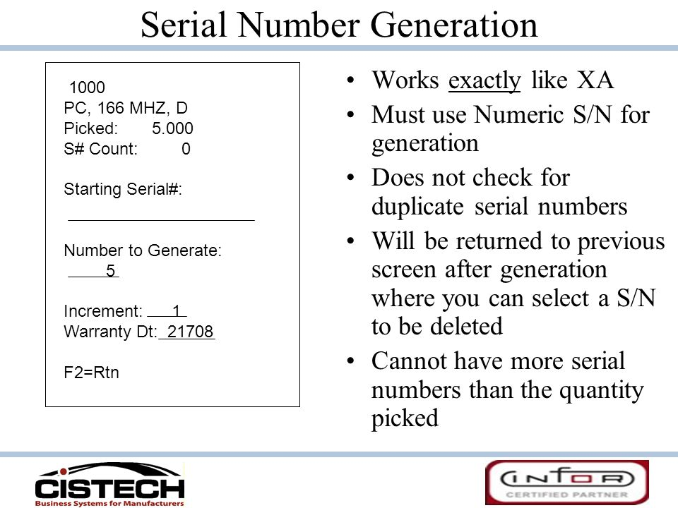 Serial Number Generation Works exactly like XA Must use Numeric S/N for generation Does not check for duplicate serial numbers Will be returned to pre