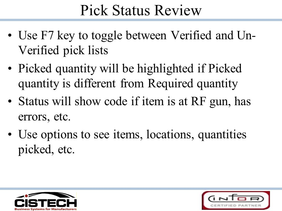 Pick Status Review Use F7 key to toggle between Verified and Un- Verified pick lists Picked quantity will be highlighted if Picked quantity is differe