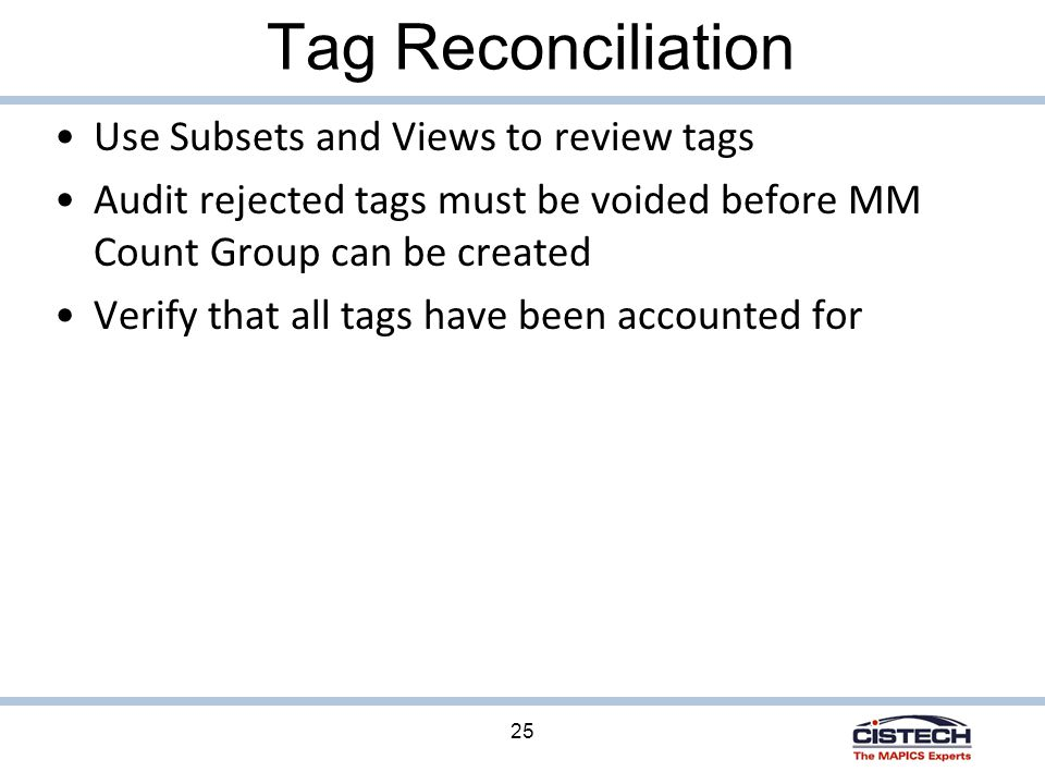 25 Tag Reconciliation Use Subsets and Views to review tags Audit rejected tags must be voided before MM Count Group can be created Verify that all tags have been accounted for
