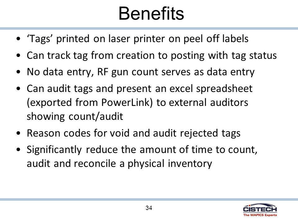 34 Benefits 'Tags' printed on laser printer on peel off labels Can track tag from creation to posting with tag status No data entry, RF gun count serves as data entry Can audit tags and present an excel spreadsheet (exported from PowerLink) to external auditors showing count/audit Reason codes for void and audit rejected tags Significantly reduce the amount of time to count, audit and reconcile a physical inventory