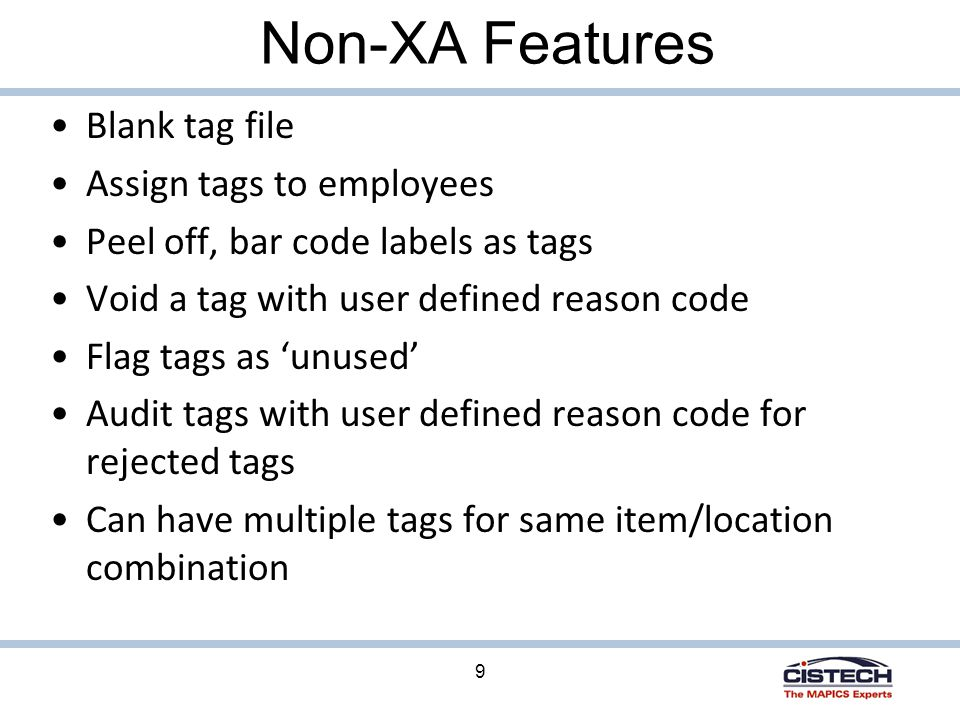 10 Non-XA Features Tag Status Codes Creates zero count tags for items/locations not counted Consolidates multiple tags for same item/location onto one tag when moving the count to MM or IM Count variance as tag is updated with item and count quantity