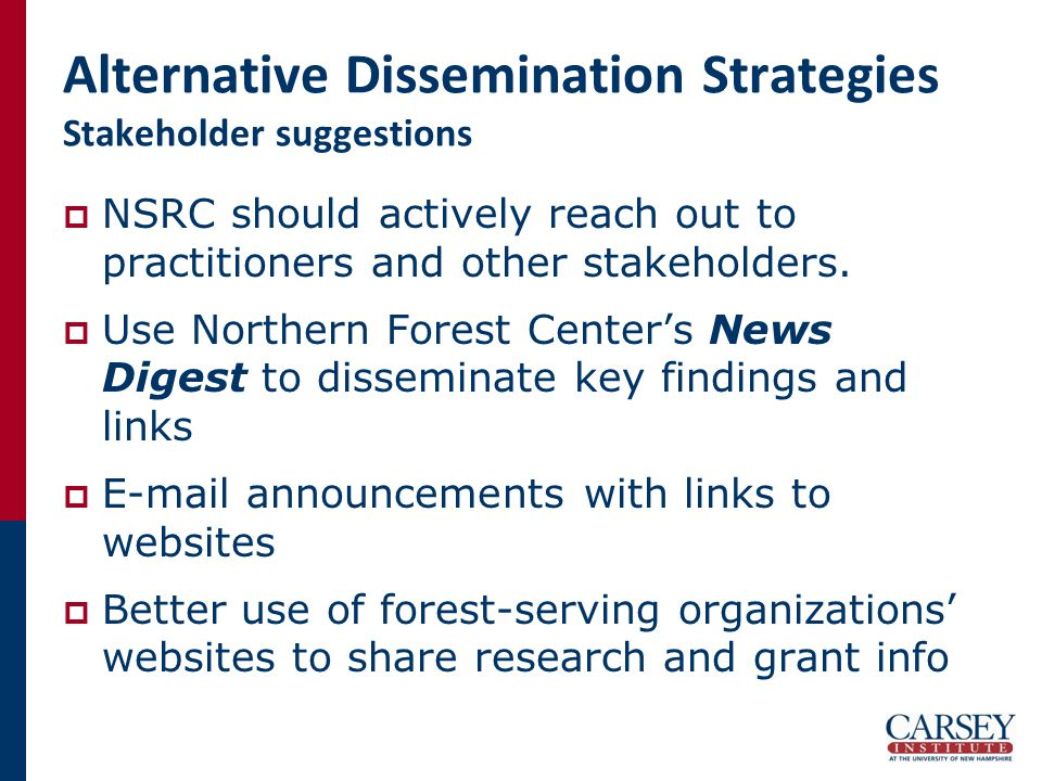 Alternative Dissemination Strategies Stakeholder suggestions  NSRC should actively reach out to practitioners and other stakeholders.