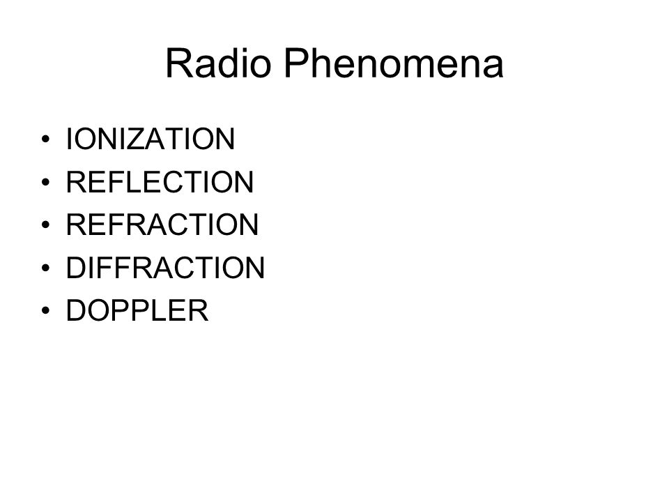Radio Phenomena IONIZATION REFLECTION REFRACTION DIFFRACTION DOPPLER