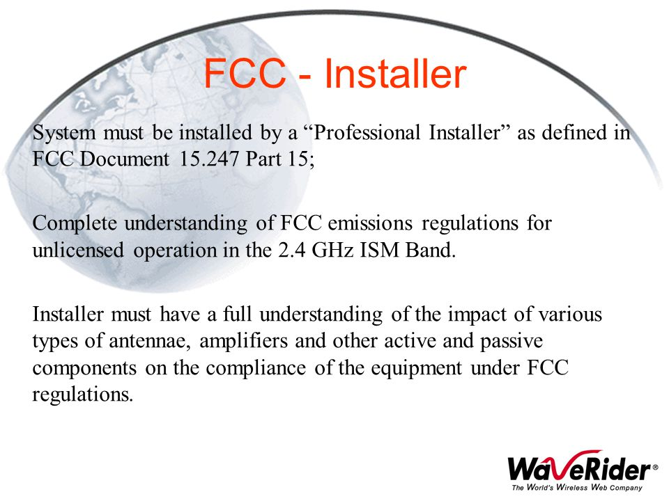 """System must be installed by a """"Professional Installer"""" as defined in FCC Document 15.247 Part 15; Complete understanding of FCC emissions regulations"""
