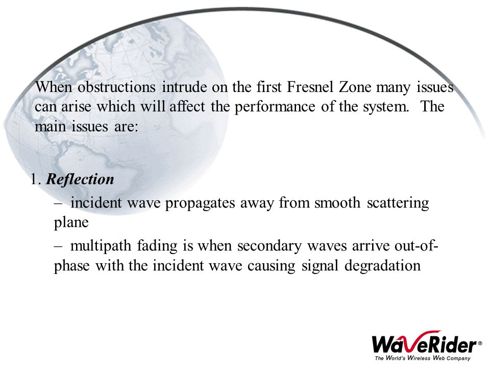 When obstructions intrude on the first Fresnel Zone many issues can arise which will affect the performance of the system. The main issues are: 1. Ref