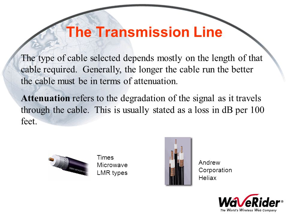 The Transmission Line Andrew Corporation Heliax Times Microwave LMR types The type of cable selected depends mostly on the length of that cable requir