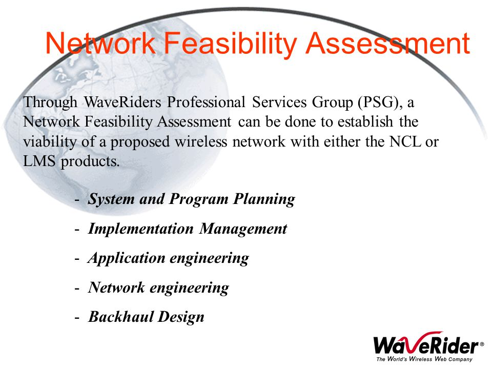 Network Feasibility Assessment Through WaveRiders Professional Services Group (PSG), a Network Feasibility Assessment can be done to establish the via