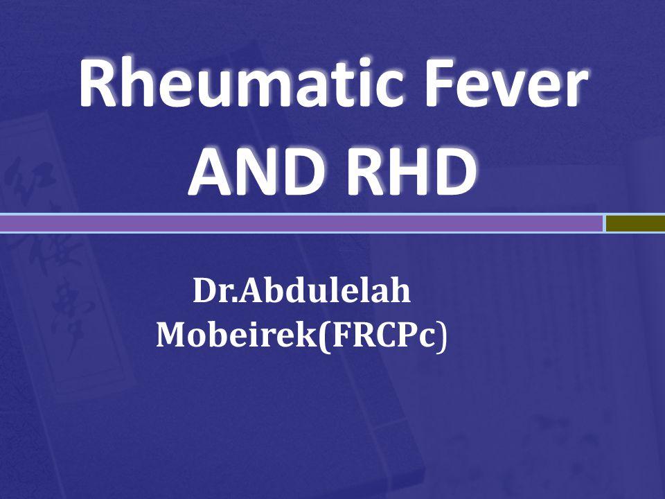 Rheumatic Fever AND RHD Dr.Abdulelah Mobeirek(FRCPc)