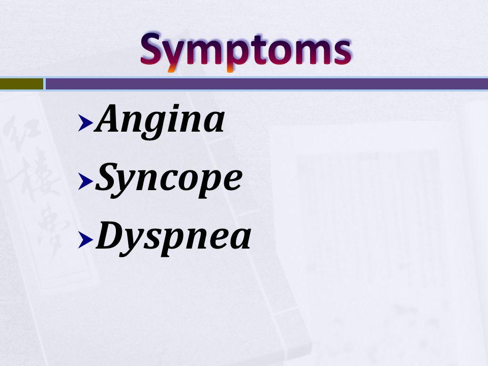  Angina  Syncope  Dyspnea