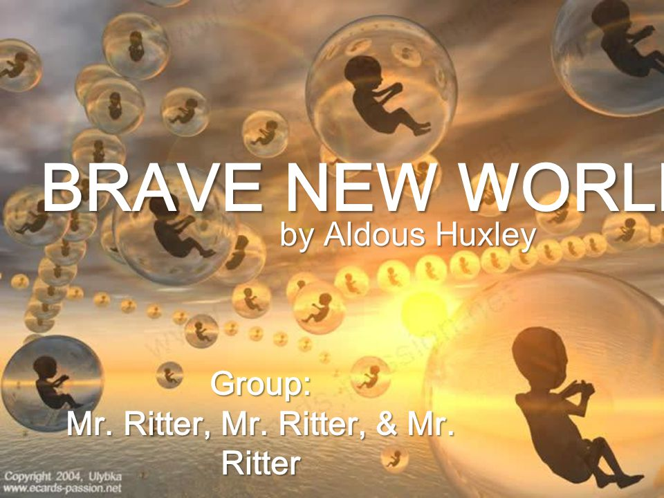 BRAVE NEW WORLD by Aldous Huxley Group: Mr. Ritter, Mr. Ritter, & Mr. Ritter