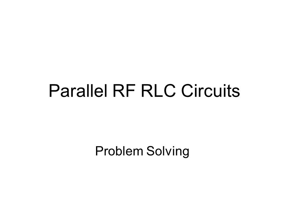 Current The easiest way of evaluating parallel RLC circuits is by the total current method.