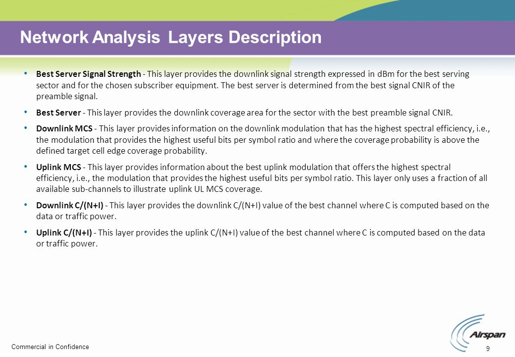 9 Commercial in Confidence Network Analysis Layers Description Best Server Signal Strength - This layer provides the downlink signal strength expresse