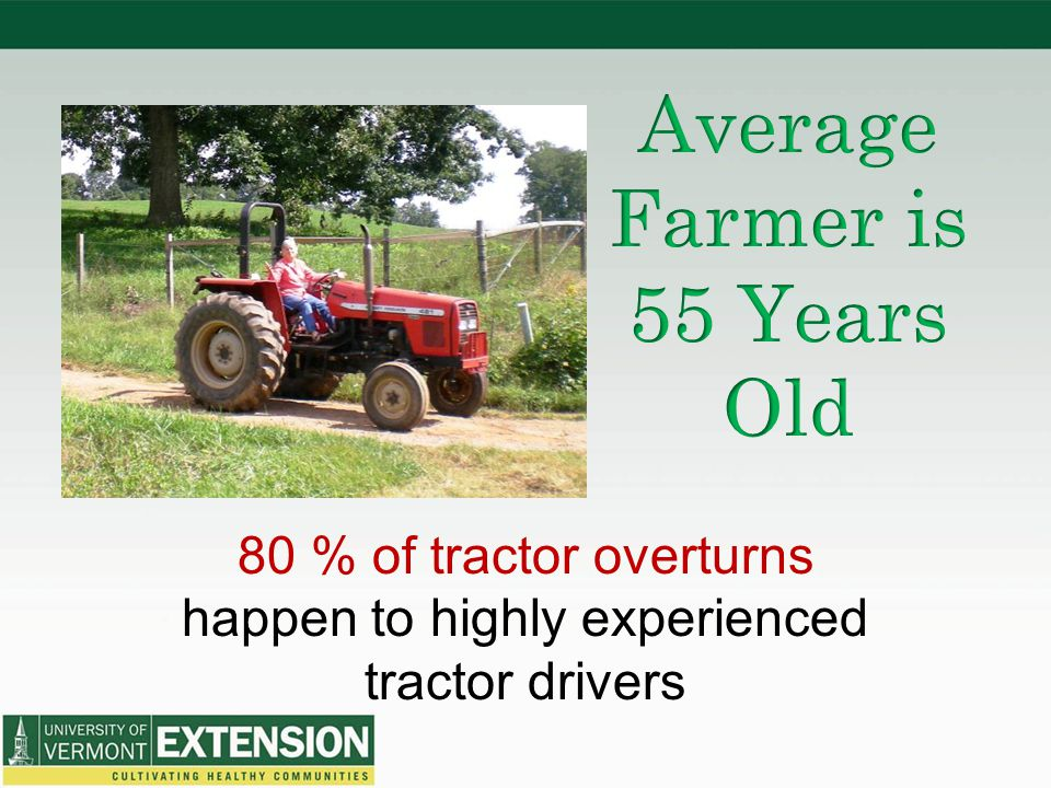 80 % of tractor overturns happen to highly experienced tractor drivers